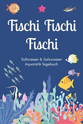 Fischi Fischi Fischi - Süßwasser & Salzwasser Aquaristik Tagebuch: A5 Aquarium Logbuch   Aquarienpflegeheft   Meerwasseraquarium   Süßwasseraquarium   ... Fischzüchter, Fischpfleger und Aquarianer