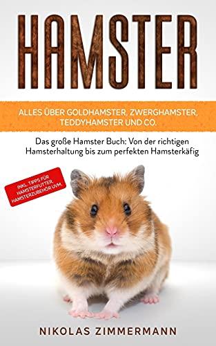 HAMSTER - Alles über Goldhamster, Zwerghamster, Teddyhamster und Co.: Das große Hamster Buch: Von der richtigen Hamsterhaltung bis zum perfekten ... Tipps für Hamsterfutter, Hamsterzubehör uvm.