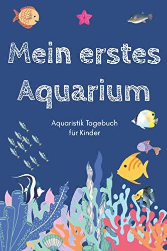 Mein erstes Aquarium - Aquaristik Tagebuch für Kinder: A5 Aquarium Logbuch   Aquarienpflegeheft   Meerwasseraquarium   Süßwasseraquarium   Geschenk ... Fischzüchter, Fischpfleger und Aquarianer