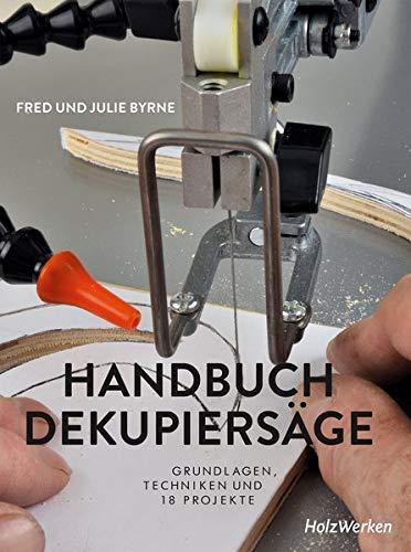 Handbuch Dekupiersäge: Grundlagen, Techniken und 18 Projekte